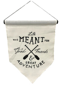 """Life was Meant for Great Friends & Great Adventure"" Flag"