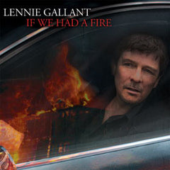 Lennie Gallant, If We Had A Fire
