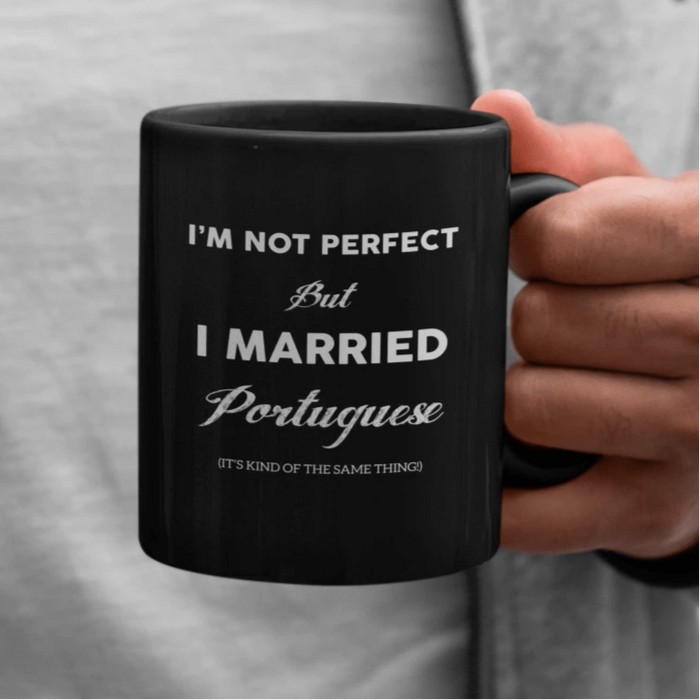 I'm Not Perfect But I Married Portuguese Mug