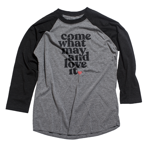 Come What May and Love It Raglan T-shirt