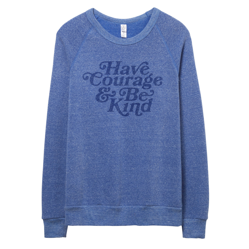 Have Courage and Be Kind Sweatshirt