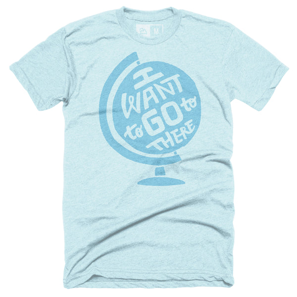 """I Want to Go to There"" Globe T-shirt - Pre-order"