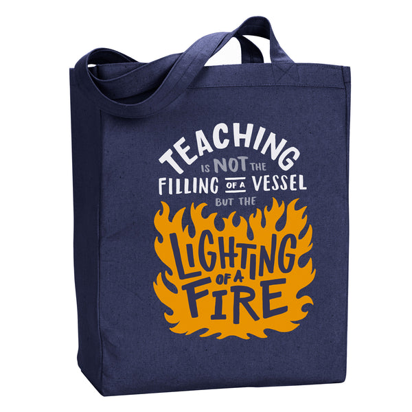 Teaching is the Lighting of a Fire Tote - Stately Type