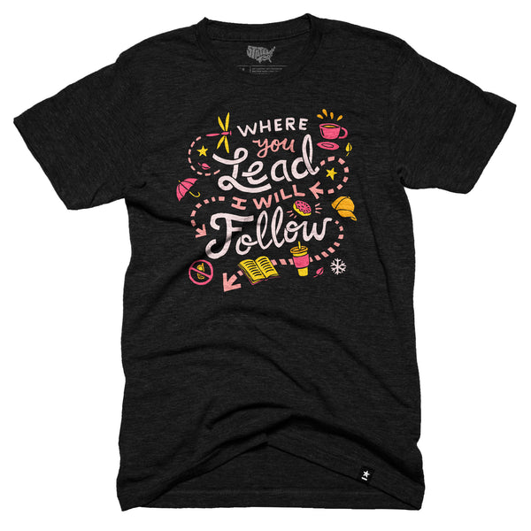 Where You Lead I Will Follow T-shirt