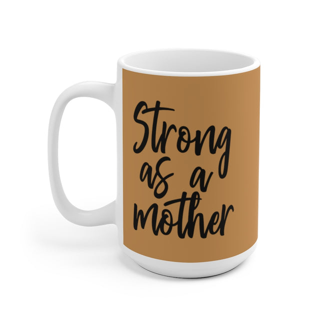 Strong as a Mother Ceramic Mug on 11oz or 15oz