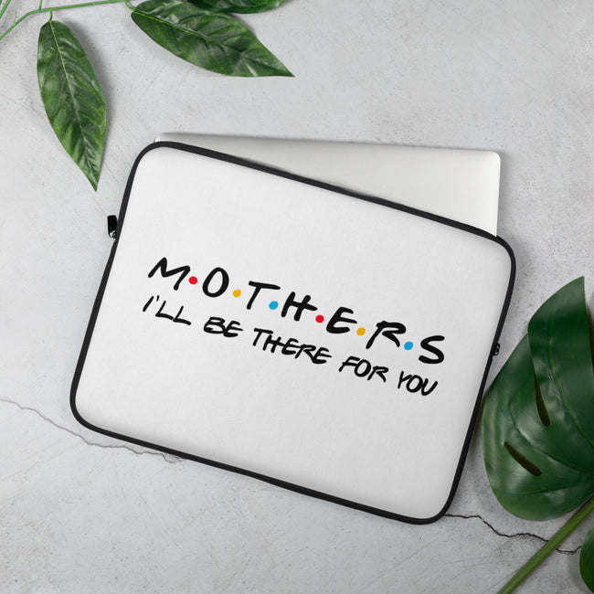Ill Be There For You Mothers Laptop Sleeve - MY TEE USA