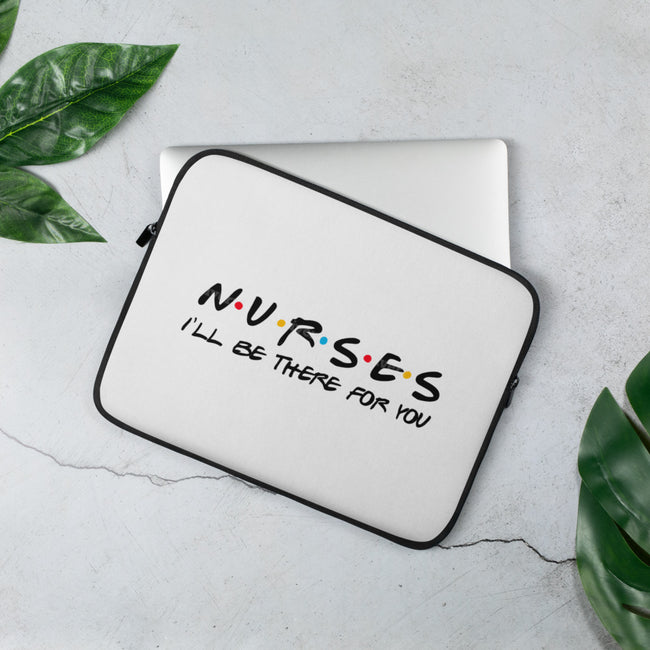 Ill Be There For You Nurses Laptop Sleeve - MY TEE USA