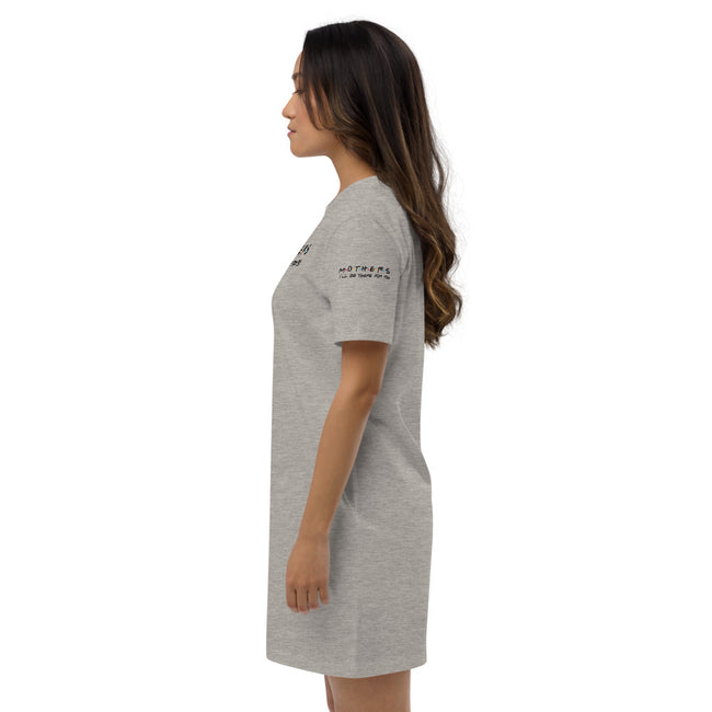 =Ill Be There For You Mothers Organic cotton t-shirt dress w/Logo on Chest and Sleeves - MY TEE USA