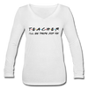 Ill Be There For You Teacher Women's Long Sleeve  V-Neck Flowy Tee w/Logo on Chest and Back - MY TEE USA