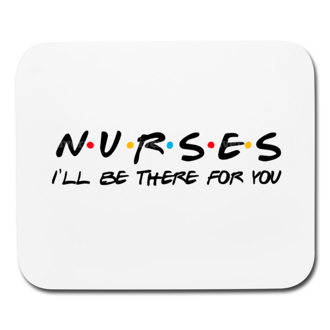 Ill Be There For You Nurses Horizontal Mouse Pad - MY TEE USA