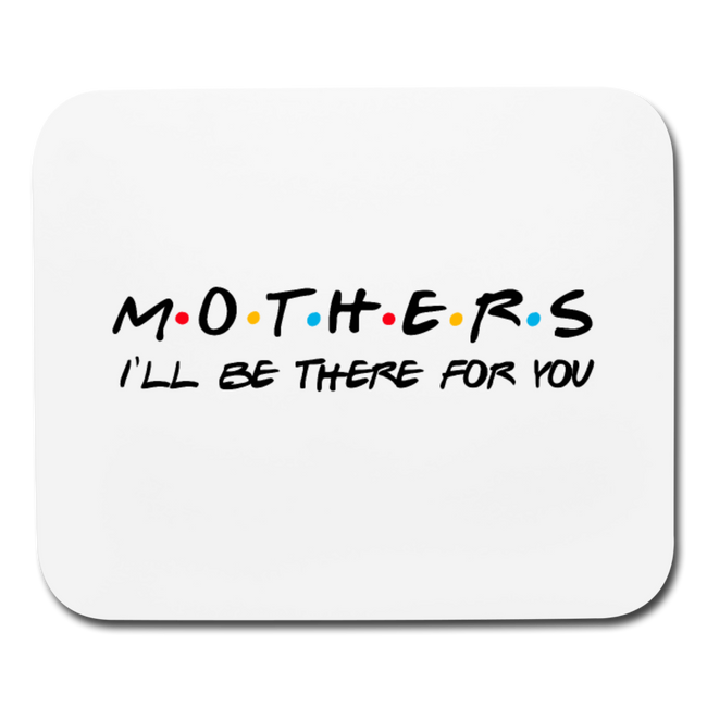 Ill Be There For You Mothers Horizontal Mouse Pad - MY TEE USA