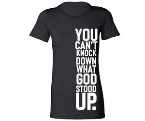 YOU CAN'T KNOCK DOWN WHAT GOD STOOD UP (FITTED SIDE LOGO)