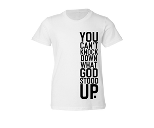 YOU CAN'T KNOCK DOWN WHAT GOD STOOD UP (WHITE YOUTH SIDE LOGO)