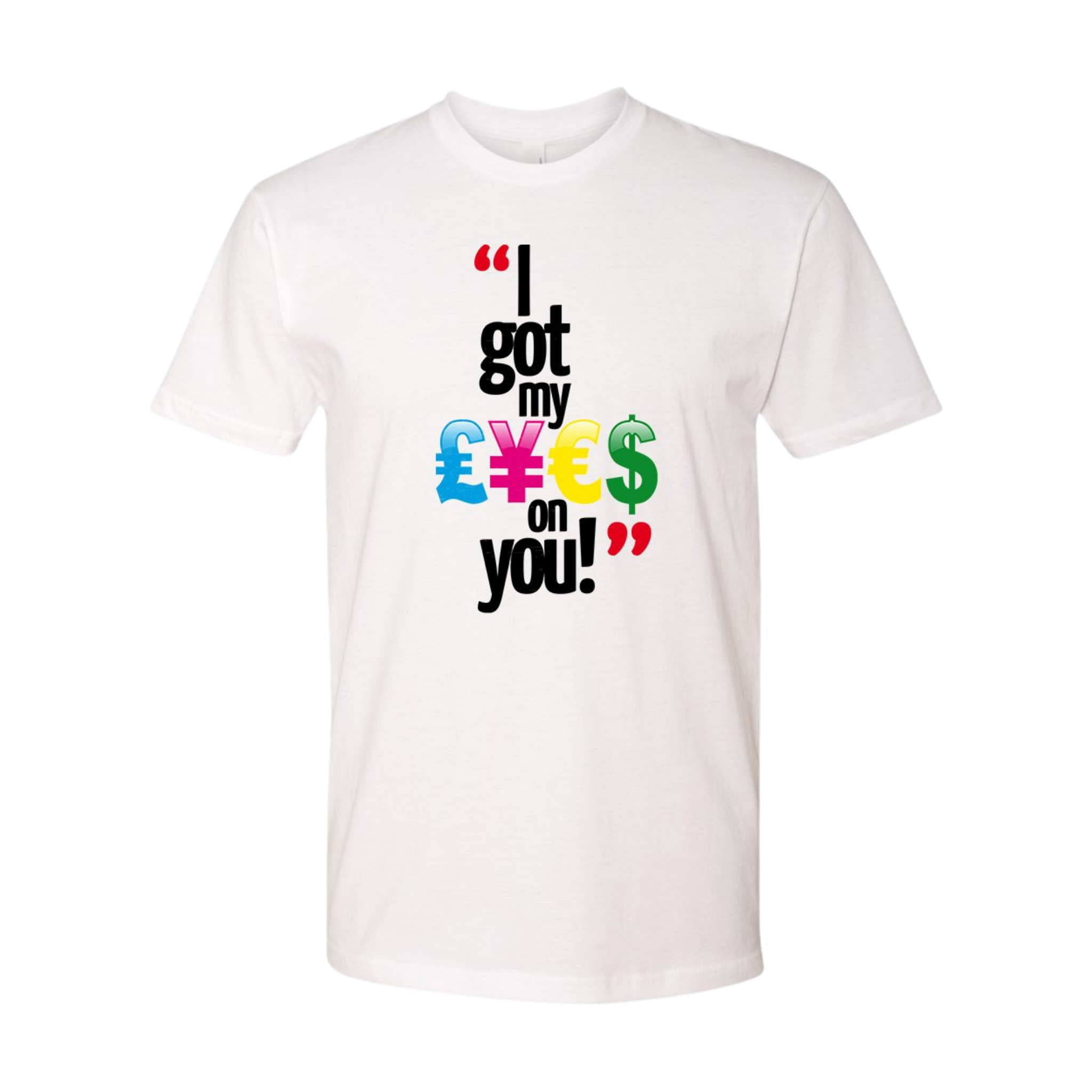 I GOT MY EYES ON YOU T-SHIRT WHITE - Royal Dynamite