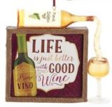 WINE SAYING PLAQUE ORNAMENT - LIFE IS JUST BETTER