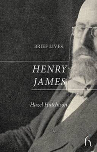 BRIEF LIVES: HENRY JAMES