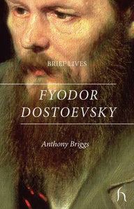 BRIEF LIVES: FYODOR DOSTOEVSKY