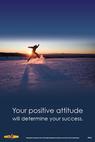 YOUR POSITIVE ATTITUDE WILL DETERMINE YOUR SUCCESS, attitude, workplace, safety, poster
