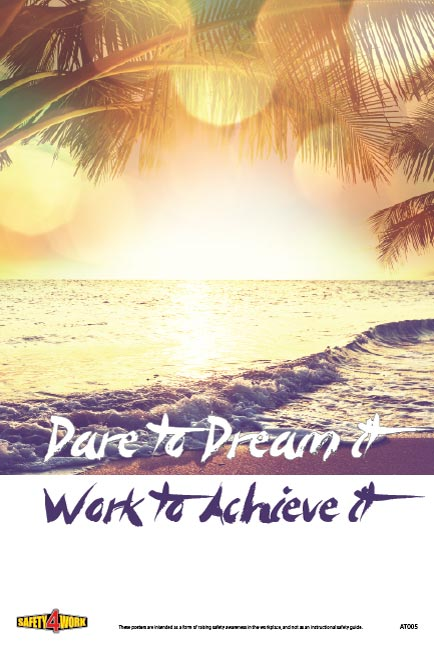 DARE TO DREAM IT, WORK TO ACHIEVE IT, attitude workplace safety poster