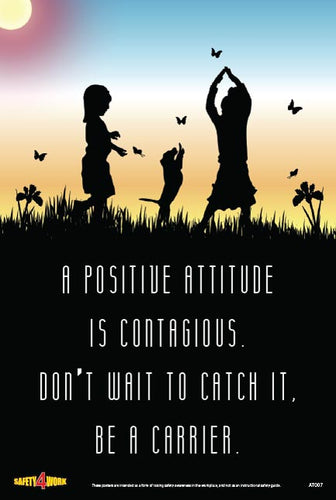A POSITIVE ATTITUDE IS CONTAGIOUS. DON'T WAIT TO CATCH IT, BE A CARRIER, attitude workplace safety posters