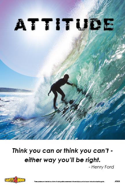 ATTITUDE- THINK YOU CAN OR THINK YOU CAN'T- EITHER WAY YOU'LL BE RIGHT, attitude workplace safety poster