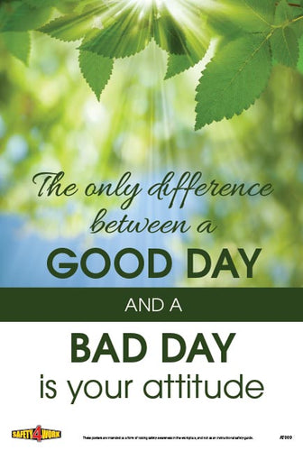 THE ONLY DIFFERENCE BETWEEN A GOOD DAY AND A BAD DAY IS YOUR ATTITUDE, attitude workplace safety poster