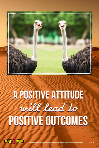 A POSITIVE ATTITUDE WILL LEAD TO POSITIVE OUTCOMES, workplace, attitude, safety, posters