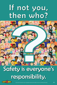 IF NOT YOU, THEN WHO? SAFETY IS EVERYONE'S RESPONSIBILITY, workplace safety poster