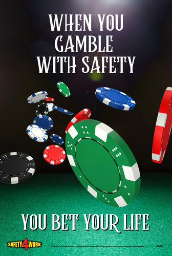 Safety, workplace, gamble, when you gamble with safety you bet your life
