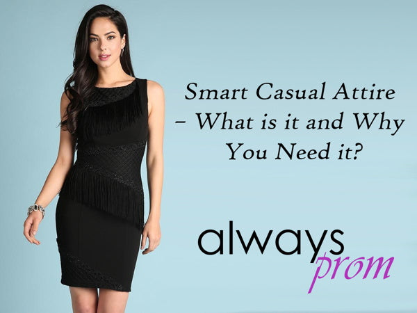 Smart Casual Attire – What is it and Why You Need it? | Alwaysprom.com