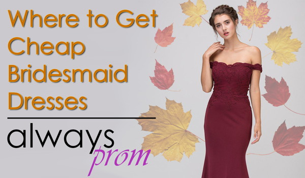 Where To Buy Cheap Bridesmaid Dresses Alwaysprom Alwaysprom