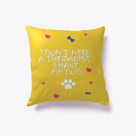 I don´t need a therapist I have my dog pillow