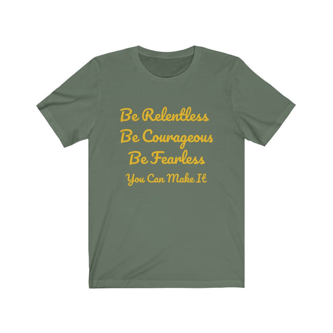 """Be Relentless. Be Courageous. Be Fearless"" Tee"