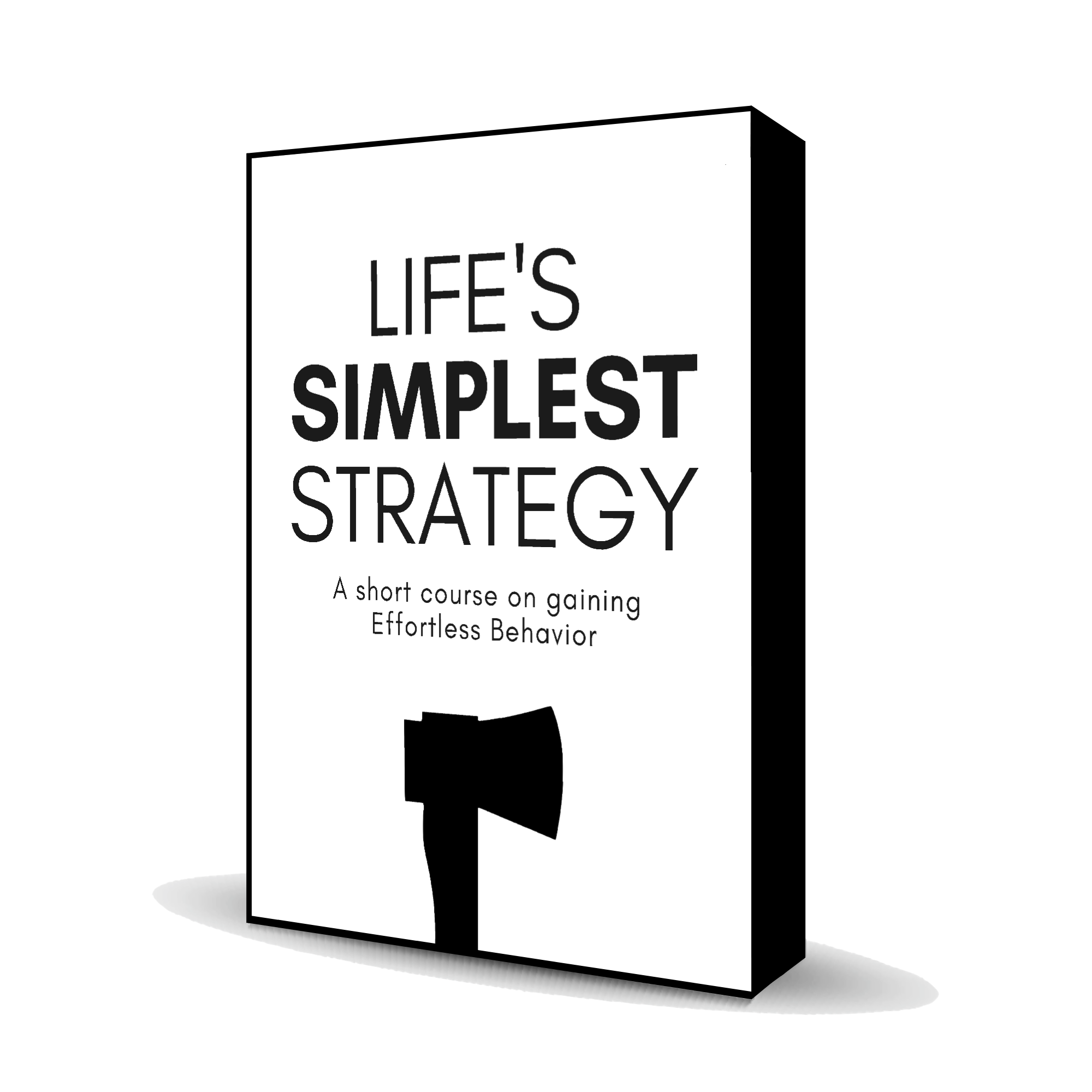 Life's Simplest Strategy - A Short Course on Gaining Effortless Behavior - Hack That Habit