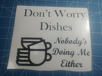 Don't Worry Dishes, 25+ colors and multiple sizes, sticker decal .
