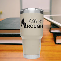 I like it Rough 25+ colors and multiple sizes, sticker decal .