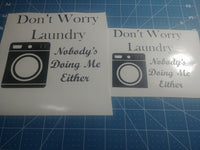 Don't Worry Laundry 25+ colors and multiple sizes, sticker decal .