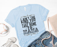 I ain't the kind you take home to mama screen print transfer RTS