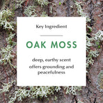 Ingredient Education- Oak Moss: deep earthy scent, offers grounding and peacefulness.