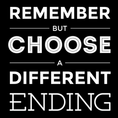 Remember But Choose A Different Ending