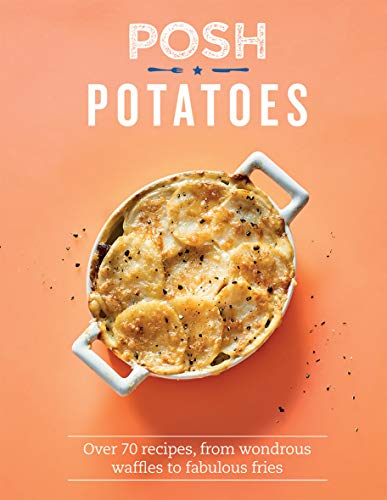 Posh Potatoes: Over 70 recipes, from wondrous waffles to fabulous fries - iBuy Africa