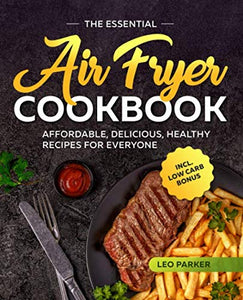 The Essential Air Fryer Cookbook: Affordable, Delicious and Healthy Recipes for Everyone incl. Low Carb Bonus - iBuy Africa