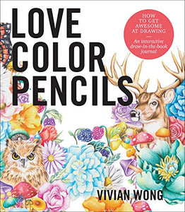 Love Colored Pencils: How to Get Awesome at Drawing: An Interactive Draw-in-the-Book Journal - iBuy Africa