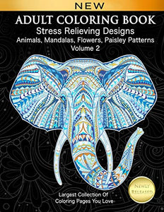 Adult Coloring Book Stress Relieving Designs Animals, Mandalas, Flowers, Paisley Patterns Volume 2: Largest Collection Of Coloring Pages You Love (Adult Coloring Inspirations) - iBuy Africa