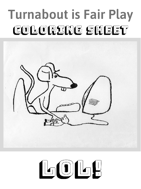 Turnabout is Fair Play Coloring Sheet - 8.5 X 11 inches