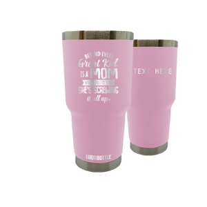 Behind Every Great Kid Is A Mom Who's Pretty Sure She's Screwing It All Up Tumbler 30oz