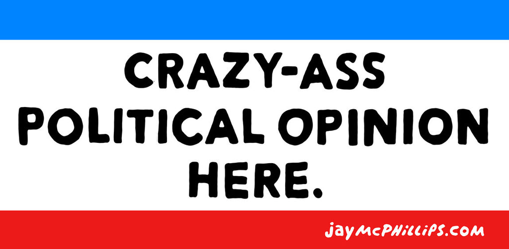 Official Crazy-Ass Political Opinion Bumper Sticker