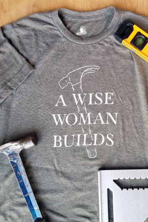 A Wise Woman Builds | T-Shirt - CLOSEOUT