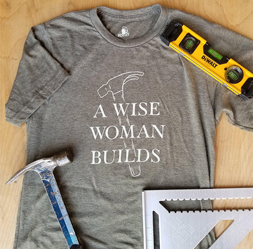 A Wise Woman Builds | T-Shirt