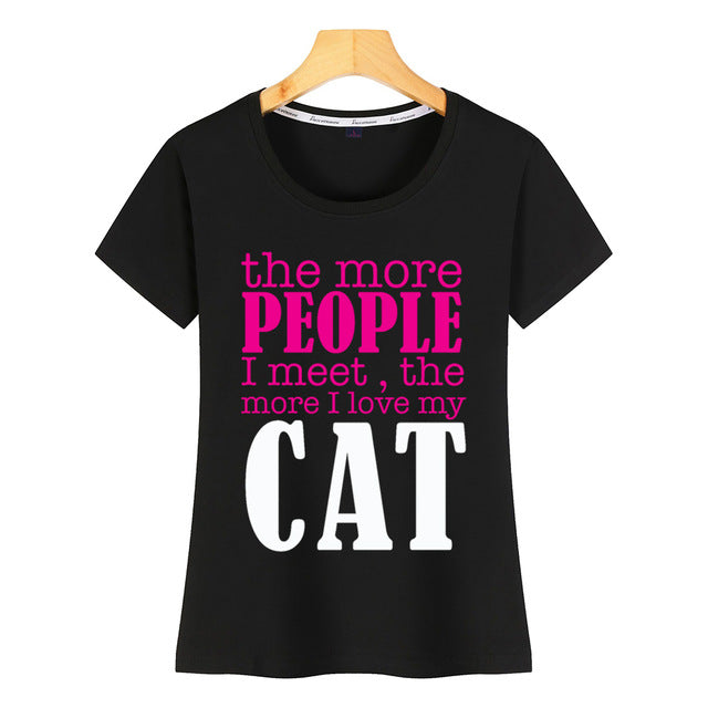 T Shirt - The more people i meet